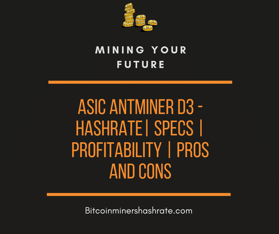 Antminer D3 – Hashrate | Specs | Profitability | Pros and Cons