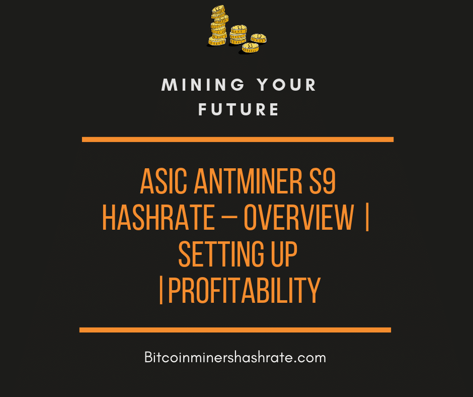 Antminer S9 – Hashrate| Profitability| Setting Up| Overview