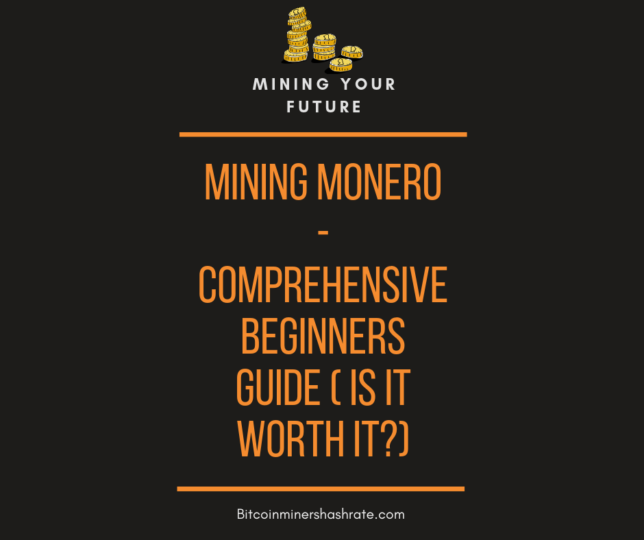 Mining Monero – Comprehensive Beginners Guide ( is it Worth it)
