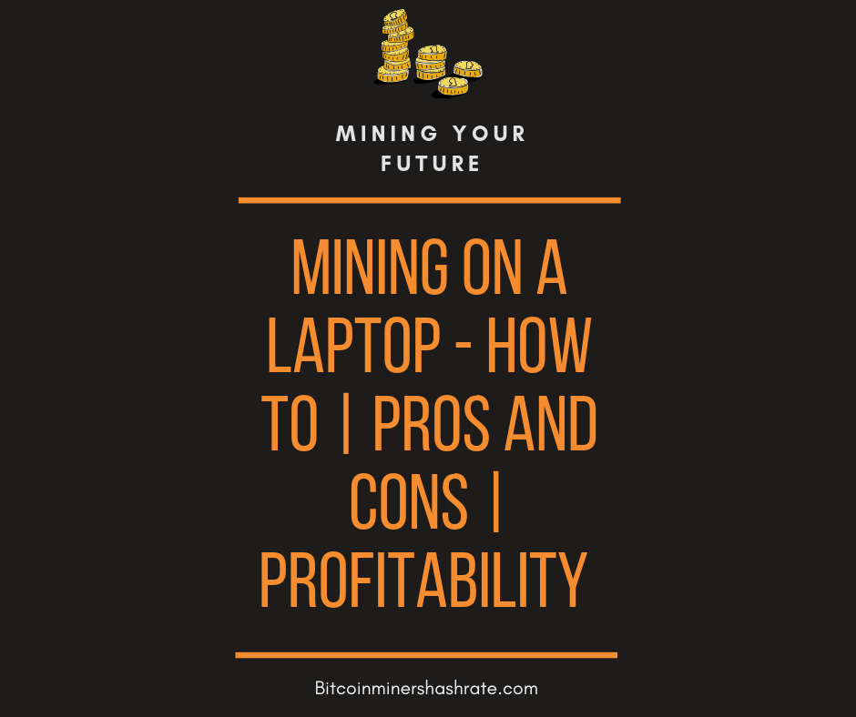 Mining on a laptop - How To Pros and Cons and Profitability