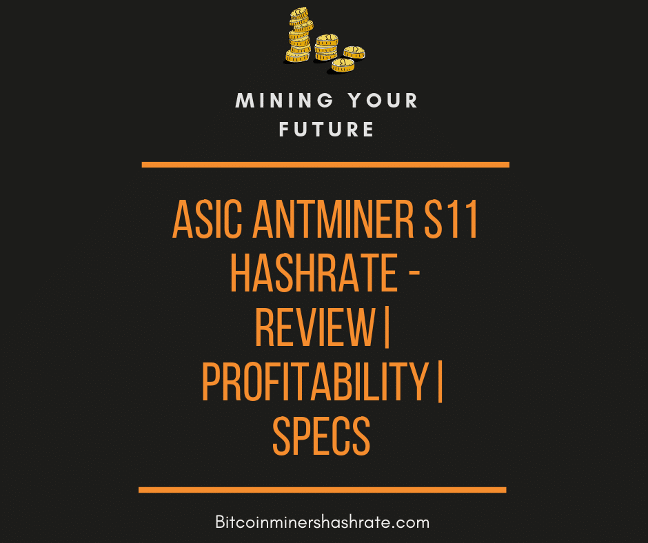 ASIC AntMiner S11 Hashrate – Review| Profitability| Specs