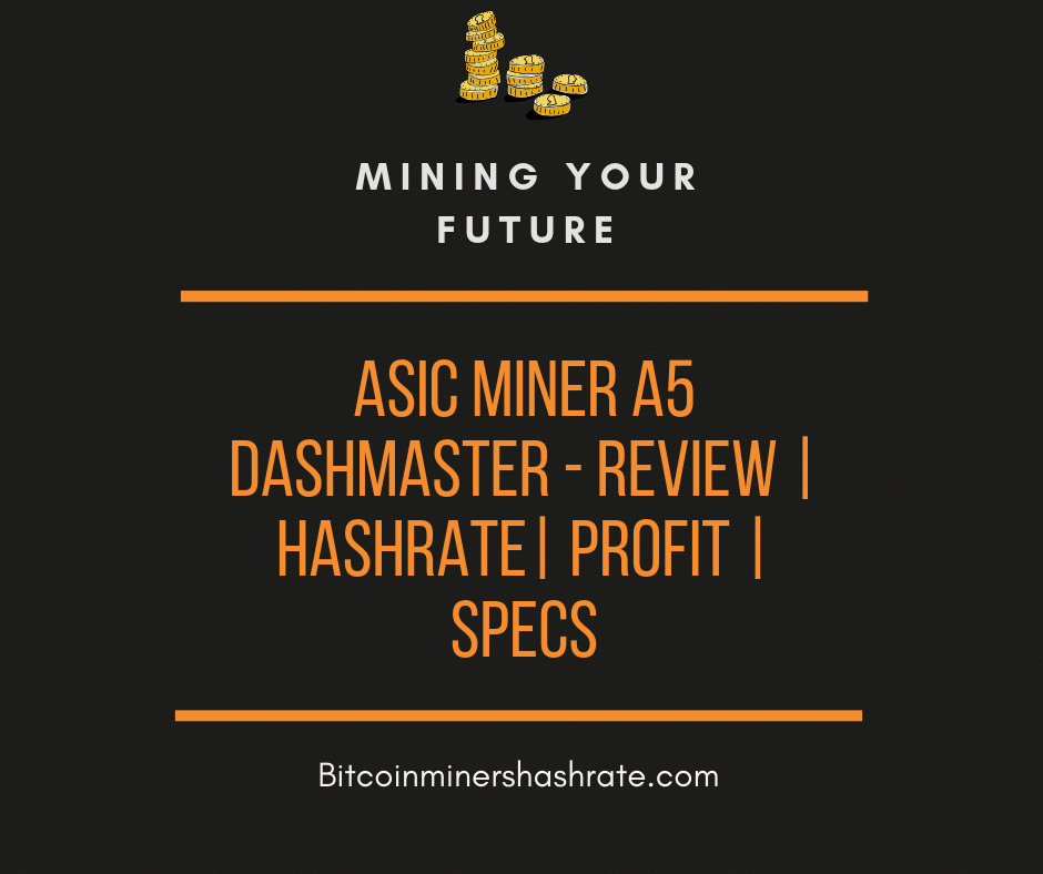 ASIC Miner A5 Dashmaster – Review | Hashrate | Profit | Specs