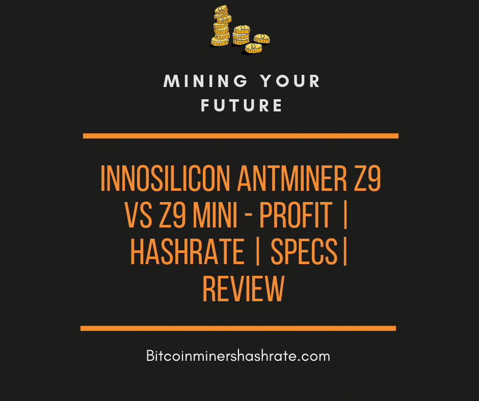 Antminer Z9 vs Z9 Mini – Profit | Hashrate | Specs |Review