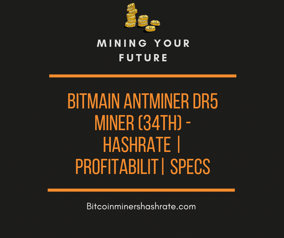 Antminer DR5 Miner (34Th) – Hashrate | Profitability | Specs